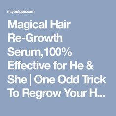 Magical Hair Re-Growth Serum,100% Effective for He & She | One Odd Trick To Regrow Your Hair In Days - YouTube