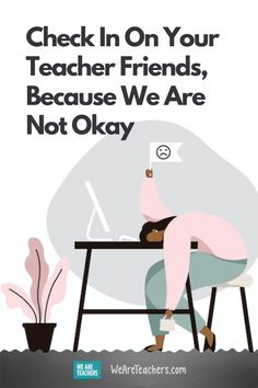 With the stress of educating students during a pandemic, teachers are not okay. Check in on your teacher friends! #teaching #teachers #mentalhealth I School, School Stuff, Health Education, Mental Health, School Leadership, Social Emotional Learning, Common Core Math, Return To Work, Your Teacher