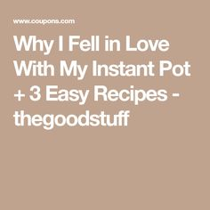 Why I Fell in Love With My Instant Pot + 3 Easy Recipes - thegoodstuff