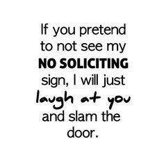 Hey, I found this really awesome Etsy listing at http://www.etsy.com/listing/157046811/funny-no-soliciting-sign-laugh-at-you