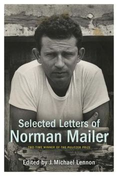 Selected Letters of Norman Mailer by Norman Mailer | 9781400066230 | Hardcover | Barnes & Noble