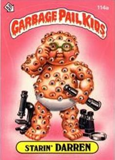 25 Greatest Garbage Pail Kids – I had almost all of these when I was a kid.
