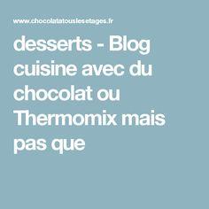 desserts - Blog cuisine avec du chocolat ou Thermomix mais pas que