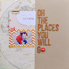Oh The Places You Will Go by TamiG at Studio Calico. I really like the design on the right coupled with a map on the left. This would make an excellent cover page or section divider.