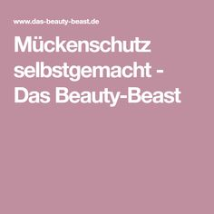 Mückenschutz selbstgemacht - Das Beauty-Beast