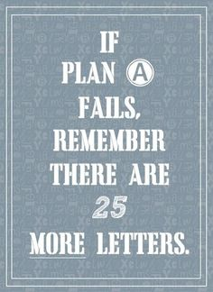 You can go through the whole alphabet, then start on AA, BB and so on. Just NEVER STOP TRYING!!!