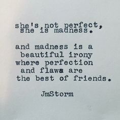 She Is Madness And A Beautiful Irony Where Perfection Flaws Are The Best O Friends