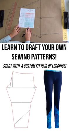 Finally, learn to draft your own sewing patterns. Start with the basics, a custom fit pair of leggings! It's easier than you might think!