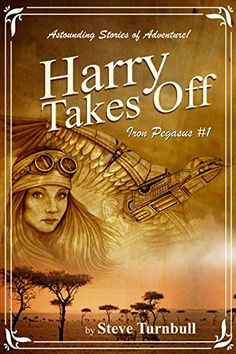 Harry Takes Off: Astounding Stories of Adventure (Iron Pegasus Book 1) by Steve Turnbull http://www.amazon.com/dp/B00UIGJ4LW/ref=cm_sw_r_pi_dp_a2Guwb0SFW98K
