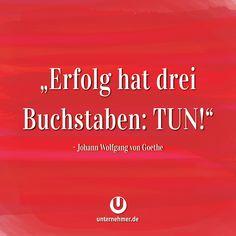 """Erfolg hat drei Buchstaben: TUN!""  #wege #chancen #perspektive #neuanfang #veränderung #change #wandel #motivation #tipp #spruch #job #zweifel #begeisterung #spaß #kreativ #balance #zitat #office #büro #jobliebe #quote #gewinnen #gedanken #positiv #denken #erfolg #können #doit #justdoit #creativity #work #worklife #workhard #weisheit #ziel #weg Job Motivation, Johann Wolfgang Von Goethe, Humor, Texts, Stress, Map, Education, Deutsch, Clever Sayings"