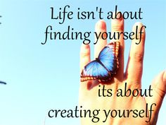 life isn't about finding yourself it's about creating yourself tumblr - Google Search