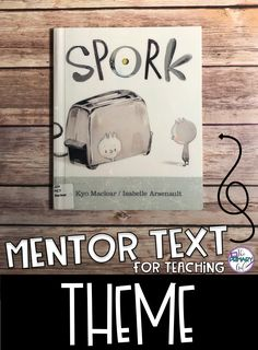 If you are teaching Theme, Spork is a great book to use as a Mentor Text for Upper Elementary!