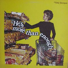 Vicki Jamison - He's More Than Enough .... I know he is, but I still need bread for school lunch sandwiches.
