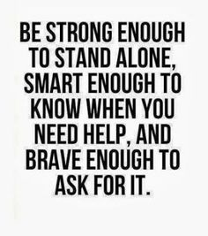 Motivation Quotes : Be strong enough to stand alone, smart enough to know when you need help, and br. - About Quotes : Thoughts for the Day & Inspirational Words of Wisdom Life Quotes Love, Inspiring Quotes About Life, Wisdom Quotes, Great Quotes, Quotes To Live By, Its Okay Quotes, Inspirational Quotes About Learning, Change Qoutes, Encouraging Quotes For Work