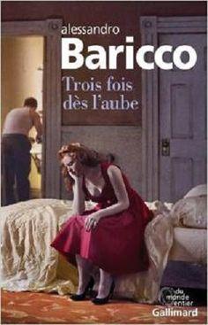 Trois fois dès l'aube - Alessandro Baricco (2015)