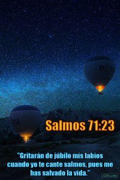"""- Salmos 71:23 - """"Gritarán de júbilo mis labios cuando yo te cante salmos, pues me has salvado la vida."""""""