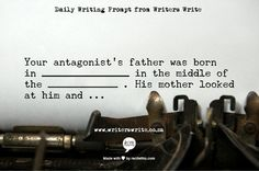 Your antagonist's father was born in ______ in the middle of the ______.  His mother looked at him and said...