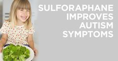 Sulforaphane – a molecule found in foods such as broccoli, cauliflower and cabbage – may improve some symptoms of autism spectrum disorders.