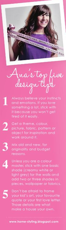 Some sage advice from well-known Portuguese designer Ana Antunes. My only quibble for me personally is the part about using nuetral paint colors, although I think she allows for those of us who are confident in our colors choices. Good thing since I painted my kitchen walls greem, my living room and dining room walls peach, and my stairway yellow. Upstairs is still all white from when I moved in last year, but I have plans to fix that! :)