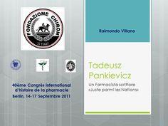 "30.R. Villano ""Tadeusz Pankievicz: un Farmacista 'juste parmi les Nations' "" cd rom multimediale a colori (8,9 Mb; 2 files, 1 colonna sonora), Ed. Chiron dpt Ph@rma, Torre Annunziata, ottobre 2011;"