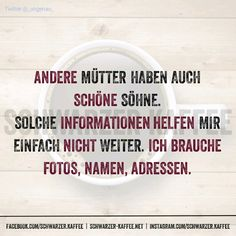 ANDERE MÜTTER Other mothers also have nice sons. I need photos, names, addresses. Family Humor, Family Quotes, Wisdom Quotes, Bible Quotes, Funny Single, Best Quotes, Funny Quotes, Jesus Funny, Sons