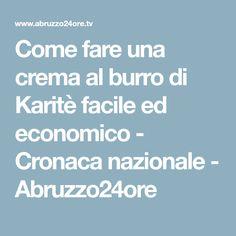 Come fare una crema al burro di Karitè facile ed economico - Cronaca nazionale - Abruzzo24ore