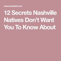 12 Secrets Nashville Natives Don't Want You To Know About