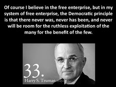 Harry Truman on Ruthless Exploitation....I am thinking of the NRA's tenacity in keeping guns in our land, and not hunting guns, killing-people guns.
