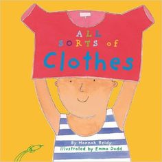 All Sorts of Clothes by Hannah Reidy and illustrated by Emma Dodd. Ms. Ashley read this book on 1/12/17.