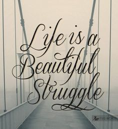 Life is a beautiful struggle. LOVE this for a tattoo...