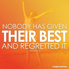 A quotable quote- nobody has given their best and regretted it!