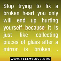 Stop trying to fix a broken heart