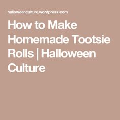 How to Make Homemade Tootsie Rolls | Halloween Culture