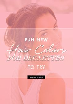 Hey brunettes! Are you tired of your hair color and are looking for something new? Here are some fun new colors for you to try!