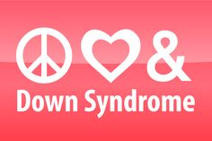 Peace, Love & Down Syndrome