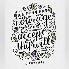 We pray for courage to accept thy will.