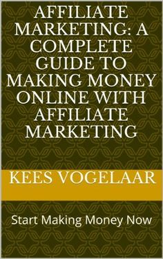 Affiliate Marketing: A Complete Guide To Making Money Online With Affiliate Marketing (Affiliate Marketing (For Advanced and Beginning Affiliate Marketers)) by Kees Vogelaar, http://www.amazon.com/dp/B00DQBO46Q/ref=cm_sw_r_pi_dp_8Nm2rb0CB77KD