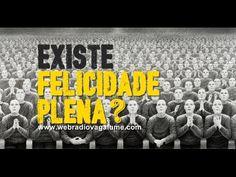 Existe felicidade plena? - Flavio Siqueira - webradiovagalume.com