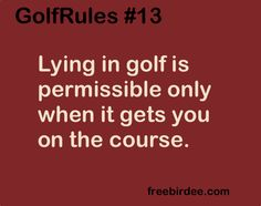 GolfRules #13 Lying in golf is permissible only when it gets you on the course. #golfrules #golfquotes