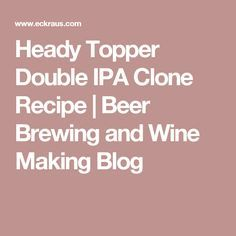 Heady Topper Double IPA Clone Recipe | Beer Brewing and Wine Making Blog