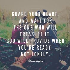 Guard your heart and wait for the one who will treasure it. God will provide when you're ready, not lonely. Faith Quotes, Bible Quotes, Bible Verses, Scriptures, Qoutes, Godly Quotes, Quotes Quotes, Christian Dating, Christian Quotes