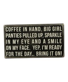 I need this to remind myself to pull up my big girl panties every morning