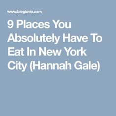 9 Places You Absolutely Have To Eat In New York City (Hannah Gale)