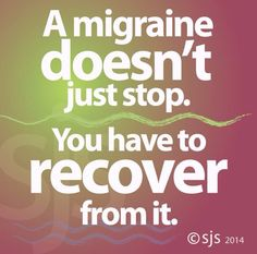 A migraine doesn't just stop... Credit: Susan Jillian Smith http://MigraEase.com #migraine #headache #natural