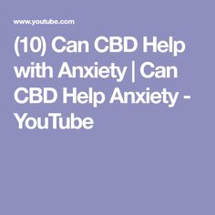(10) Can CBD Help with Anxiety   Can CBD Help Anxiety - YouTube