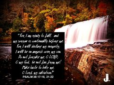 """""""For I am ready to fall, and my sorrow is continually before me. For I will declare my iniquity; I will be in anguish over my sin. Do not forsake me, O LORD; O my God, be not far from me! Make haste to help me, O Lord, my salvation!"""" (Psalm 38:17-18, 21-22) #Psalm38 #Bible #CalltoWorship #Psalms38"""