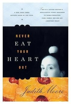 'Never Eat Your Heart Out' by Judith Moore