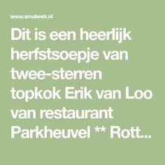Dit is een heerlijk herfstsoepje van twee-sterren topkok Erik van Loo van restaurant Parkheuvel ** Rotterdam. Lekker pittig door heerlijke verse kruiderij en...