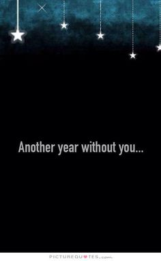 Another year without you. Picture Quotes.