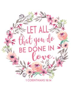 Free Printable bible verse 1 Corinthians Let all that you do be done in love. Perfect for Valentine's Day decor! Free Printable bible verse 1 Corinthians Let all that you do be done in love. Perfect for Valentine's Day decor! Printable Bible Verses, Bible Verses Quotes, Bible Scriptures, Scripture Verses, Healing Scriptures, Healing Quotes, Catholic Bible Verses, Bible Verses For Teens, Bible Quotes For Women